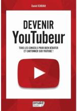 Devenir YouTubeur. Tous les conseils pour bien débuter et cartonner sur YouTube !