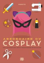 Abécédaire du cosplay. Dictionnaire de l'art du travestissement en pop culture